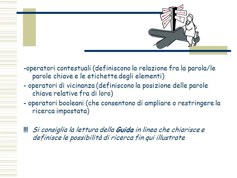 -operatori contestuali (definiscono la relazione fra la parola/le parole chiave e le etichette degli elementi) - operatori di vicinanza (definiscono l