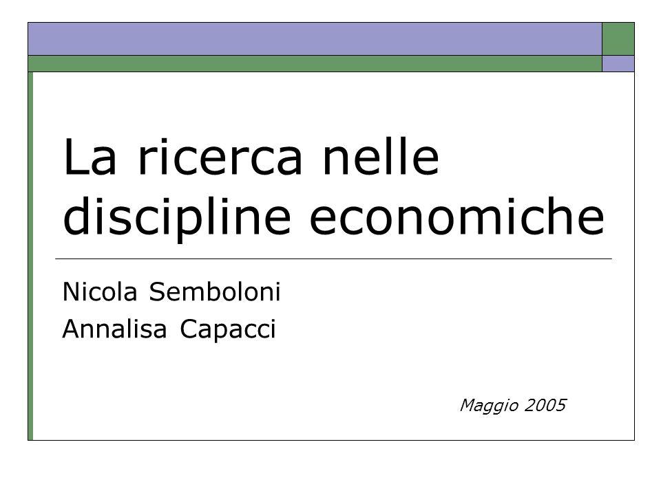 La ricerca nelle discipline economiche Nicola Semboloni Annalisa Capacci Maggio 2005