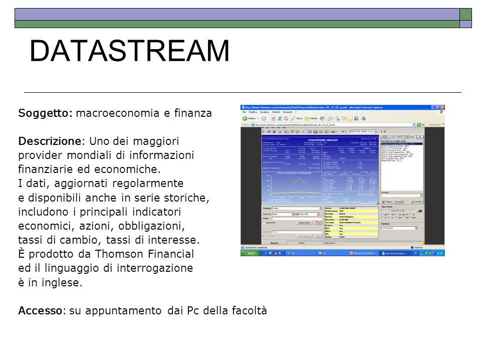 DATASTREAM Soggetto: macroeconomia e finanza Descrizione: Uno dei maggiori provider mondiali di informazioni finanziarie ed economiche. I dati, aggior
