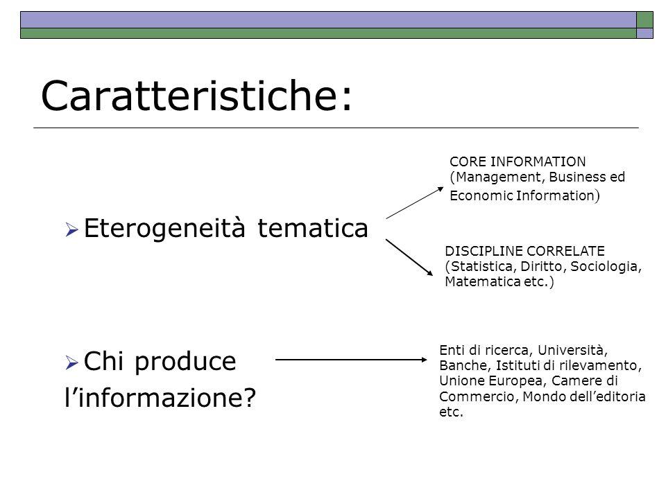 Caratteristiche: Eterogeneità tematica Chi produce linformazione? CORE INFORMATION (Management, Business ed Economic Information ) DISCIPLINE CORRELAT