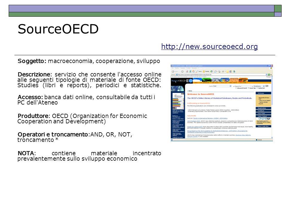Soggetto: macroeconomia, cooperazione, sviluppo Descrizione: servizio che consente l'accesso online alle seguenti tipologie di materiale di fonte OECD