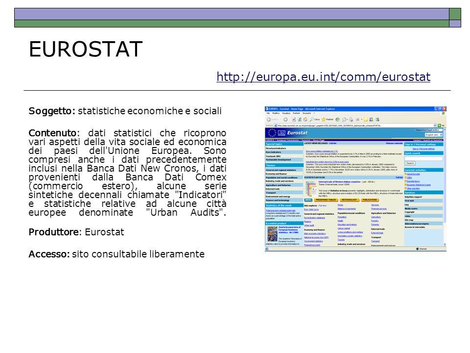 EUROSTAT http://europa.eu.int/comm/eurostat http://europa.eu.int/comm/eurostat Soggetto: statistiche economiche e sociali Contenuto: dati statistici c