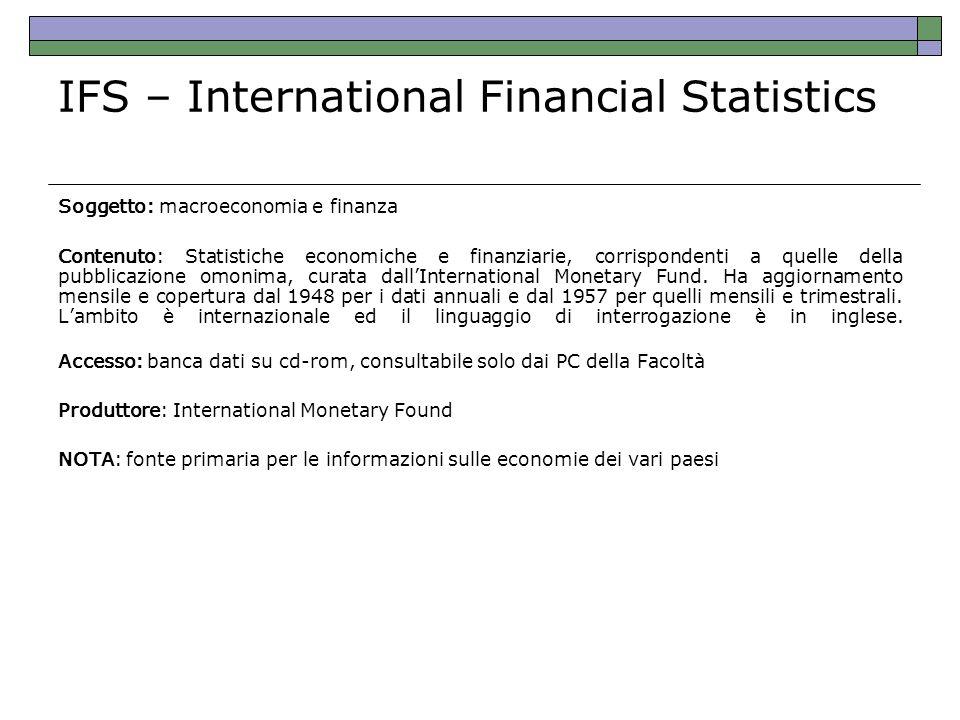 IFS – International Financial Statistics Soggetto: macroeconomia e finanza Contenuto: Statistiche economiche e finanziarie, corrispondenti a quelle de