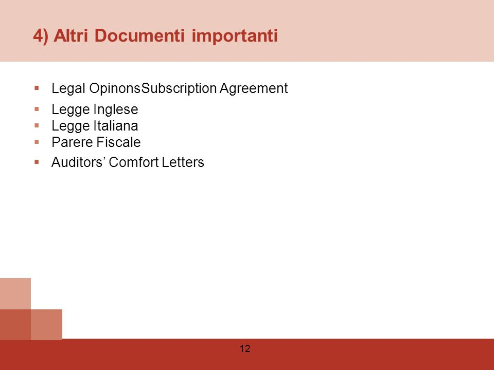 12 4) Altri Documenti importanti Legal OpinonsSubscription Agreement Legge Inglese Legge Italiana Parere Fiscale Auditors Comfort Letters