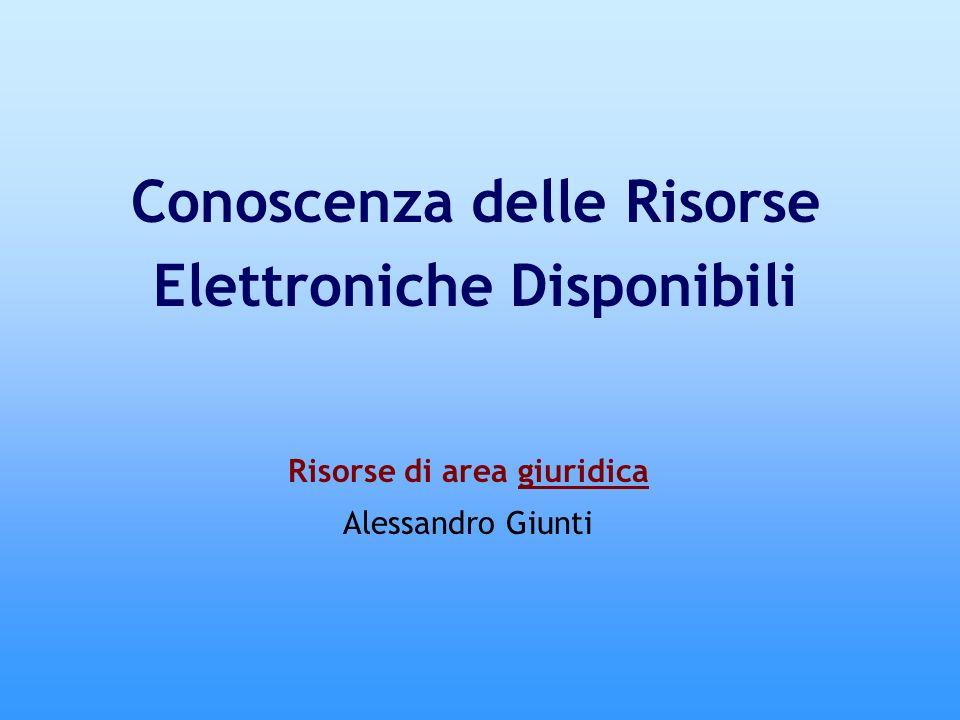 Risorse di area giuridica Alessandro Giunti Conoscenza delle Risorse Elettroniche Disponibili