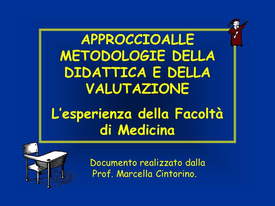 APPROCCIOALLE METODOLOGIE DELLA DIDATTICA E DELLA VALUTAZIONE Lesperienza della Facoltà di Medicina Documento realizzato dalla Prof. Marcella Cintorin