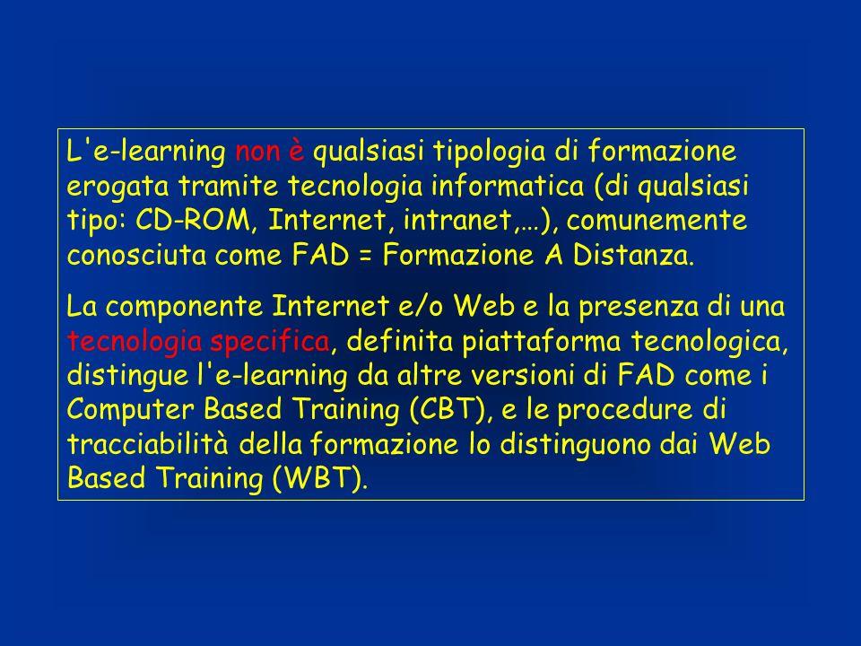 L e-learning non è qualsiasi tipologia di formazione erogata tramite tecnologia informatica (di qualsiasi tipo: CD-ROM, Internet, intranet,…), comunemente conosciuta come FAD = Formazione A Distanza.