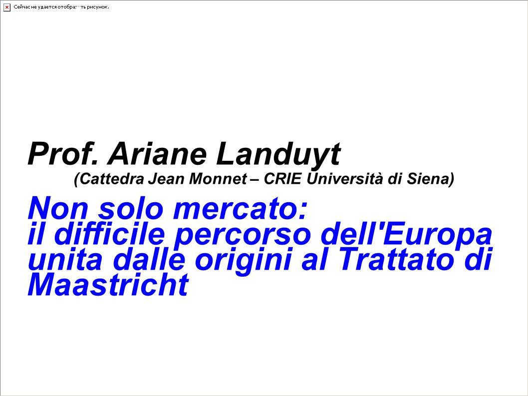 Lezioni d'Europa 2010 Prof. Ariane Landuyt (Cattedra Jean Monnet – CRIE Università di Siena) Non solo mercato: il difficile percorso dell'Europa unita