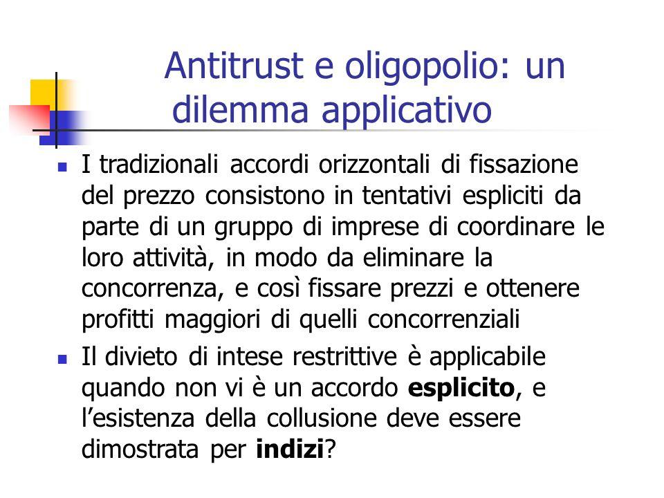Antitrust e oligopolio: un dilemma applicativo I tradizionali accordi orizzontali di fissazione del prezzo consistono in tentativi espliciti da parte