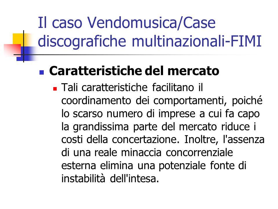 Il caso Vendomusica/Case discografiche multinazionali-FIMI Caratteristiche del mercato Tali caratteristiche facilitano il coordinamento dei comportame