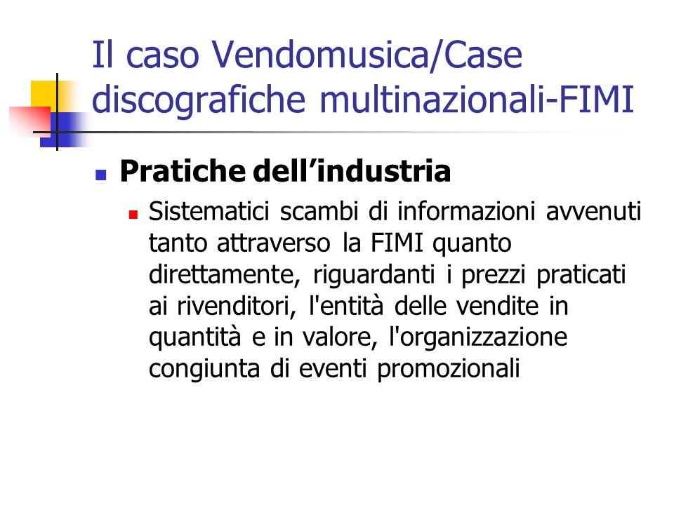 Il caso Vendomusica/Case discografiche multinazionali-FIMI Pratiche dellindustria Sistematici scambi di informazioni avvenuti tanto attraverso la FIMI