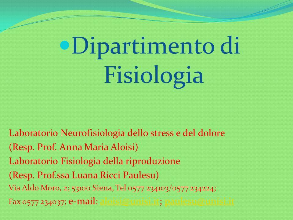 Dipartimento di Fisiologia Laboratorio Neurofisiologia dello stress e del dolore (Resp. Prof. Anna Maria Aloisi) Laboratorio Fisiologia della riproduz