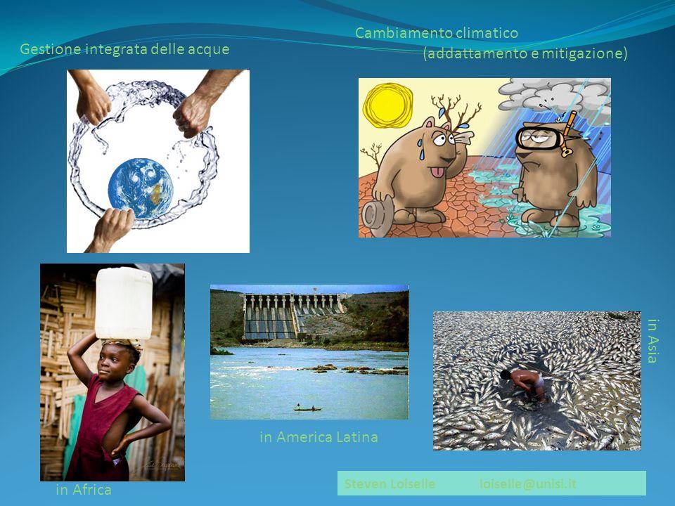 Gestione integrata delle acque Steven Loiselleloiselle@unisi.it Cambiamento climatico (addattamento e mitigazione) in Africa in America Latina in Asia