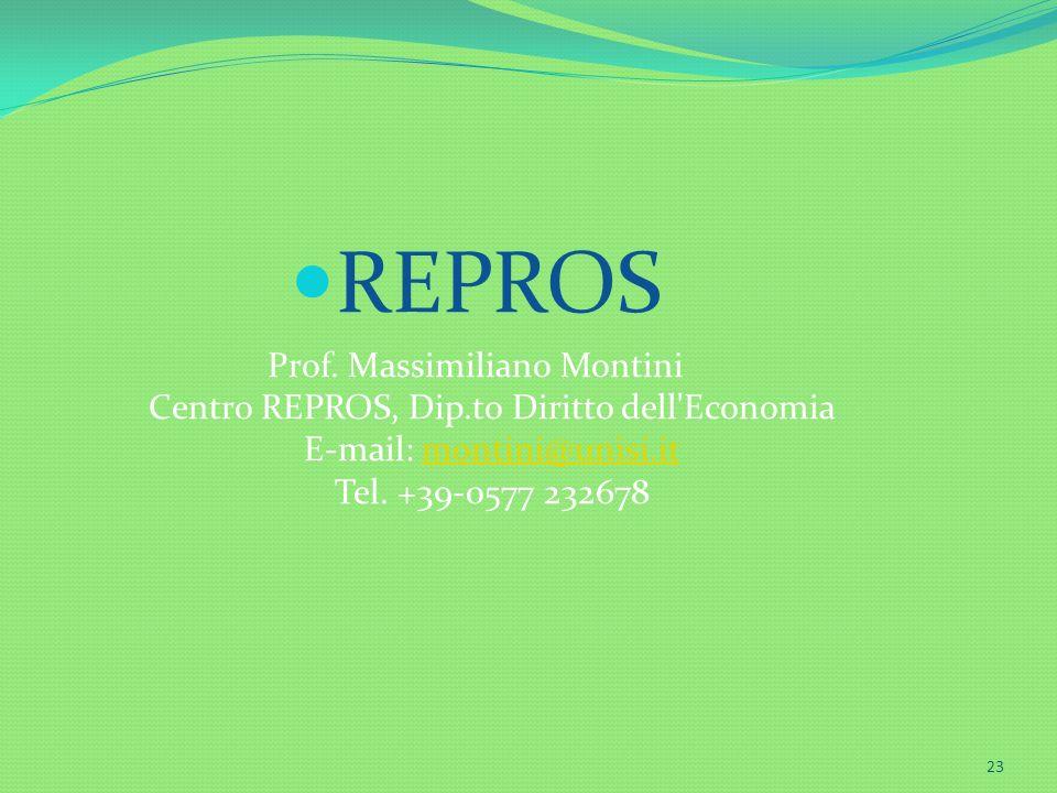 23 REPROS Prof. Massimiliano Montini Centro REPROS, Dip.to Diritto dell'Economia E-mail: montini@unisi.it Tel. +39-0577 232678montini@unisi.it