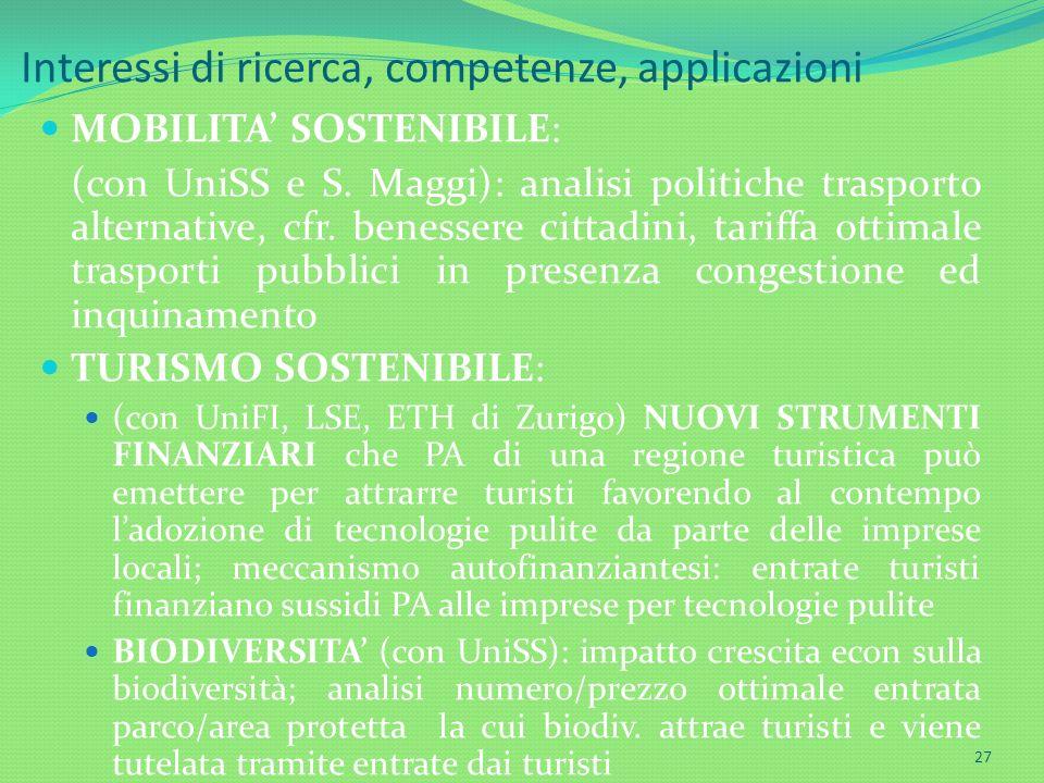 Interessi di ricerca, competenze, applicazioni MOBILITA SOSTENIBILE: (con UniSS e S. Maggi): analisi politiche trasporto alternative, cfr. benessere c
