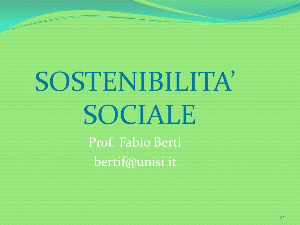 31 SOSTENIBILITA SOCIALE Prof. Fabio Berti bertif@unisi.it