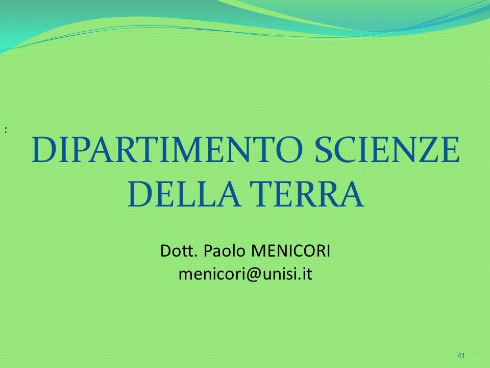 DIPARTIMENTO SCIENZE DELLA TERRA Dott. Paolo MENICORI menicori@unisi.it : 41