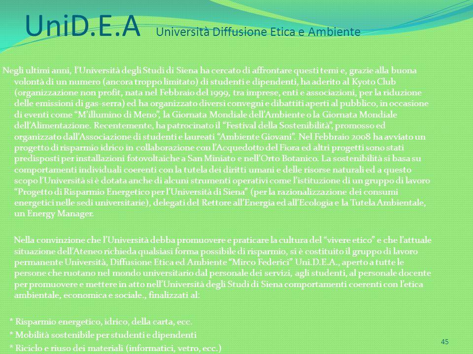 UniD.E.A Università Diffusione Etica e Ambiente 45 Negli ultimi anni, lUniversità degli Studi di Siena ha cercato di affrontare questi temi e, grazie