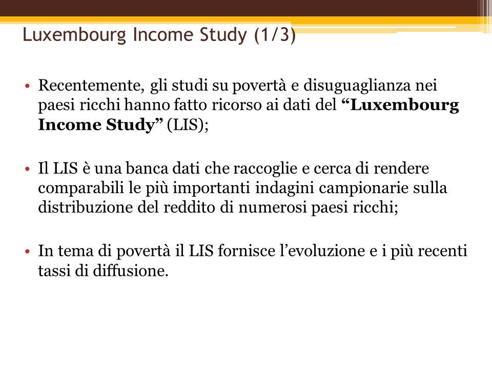Luxembourg Income Study (1/3) Recentemente, gli studi su povertà e disuguaglianza nei paesi ricchi hanno fatto ricorso ai dati del Luxembourg Income S