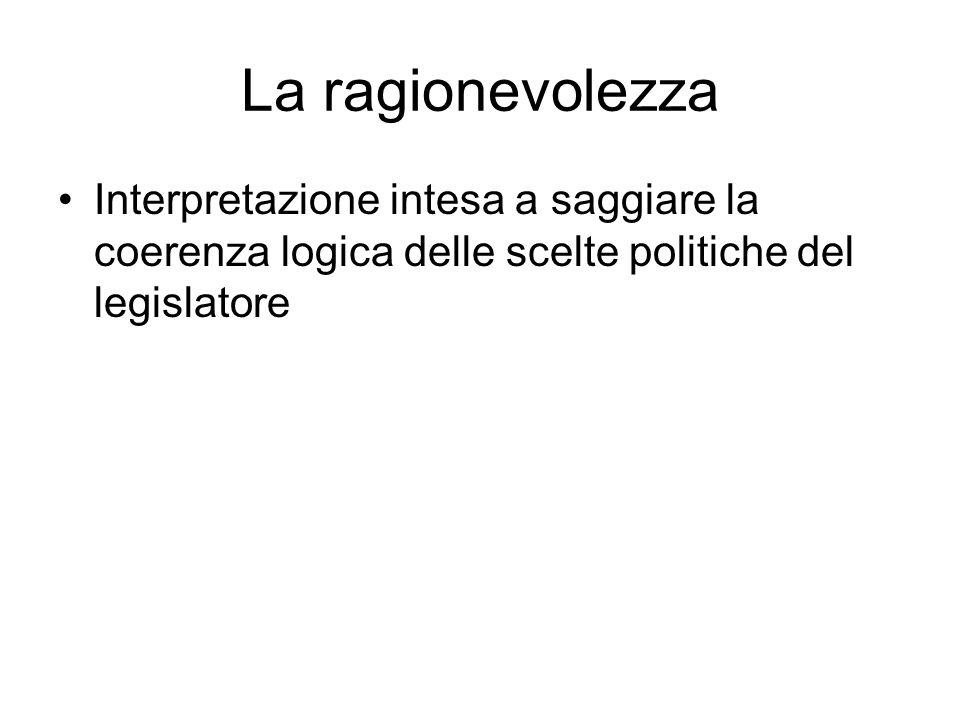 La ragionevolezza Interpretazione intesa a saggiare la coerenza logica delle scelte politiche del legislatore
