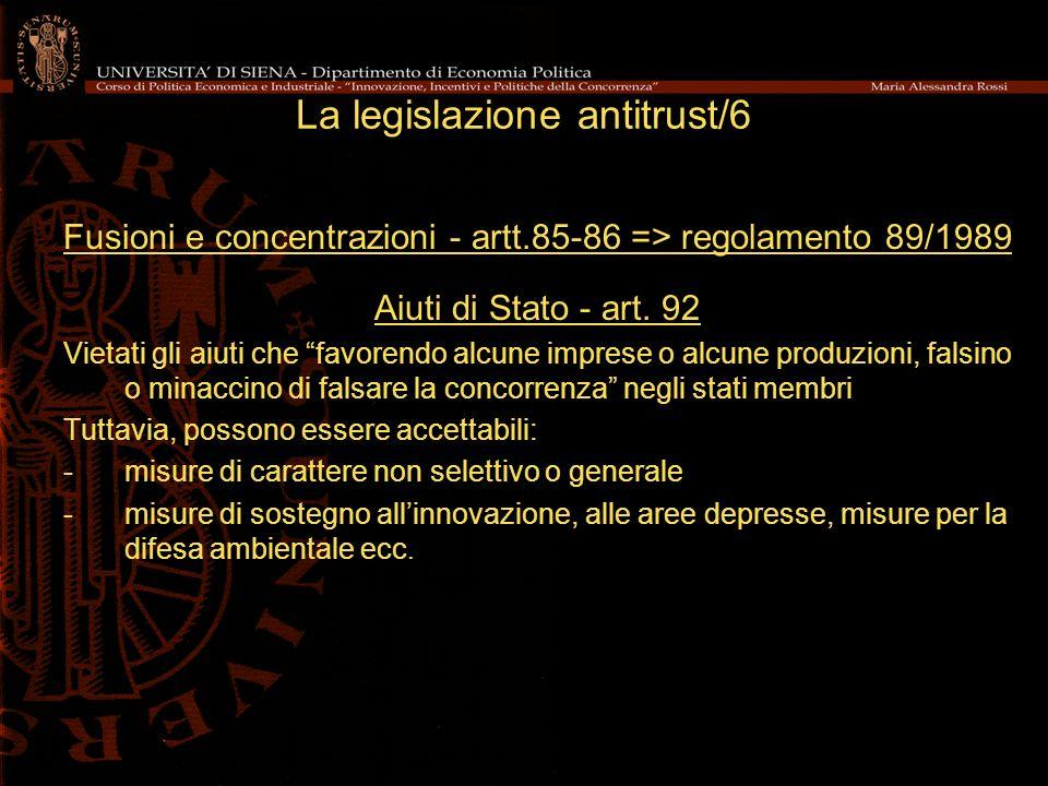 La legislazione antitrust/6 Fusioni e concentrazioni - artt.85-86 => regolamento 89/1989 Aiuti di Stato - art.