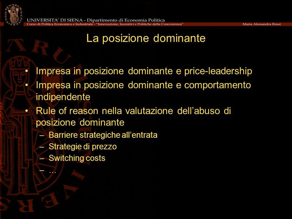 La posizione dominante Impresa in posizione dominante e price-leadership Impresa in posizione dominante e comportamento indipendente Rule of reason nella valutazione dellabuso di posizione dominante –Barriere strategiche allentrata –Strategie di prezzo –Switching costs –…