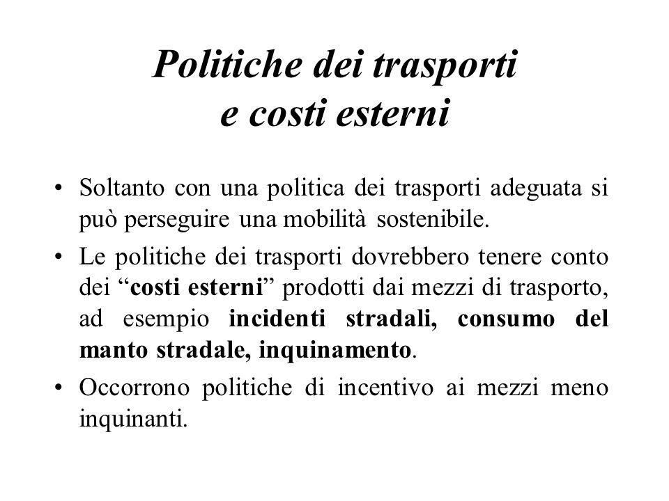 Politiche dei trasporti e costi esterni Soltanto con una politica dei trasporti adeguata si può perseguire una mobilità sostenibile. Le politiche dei
