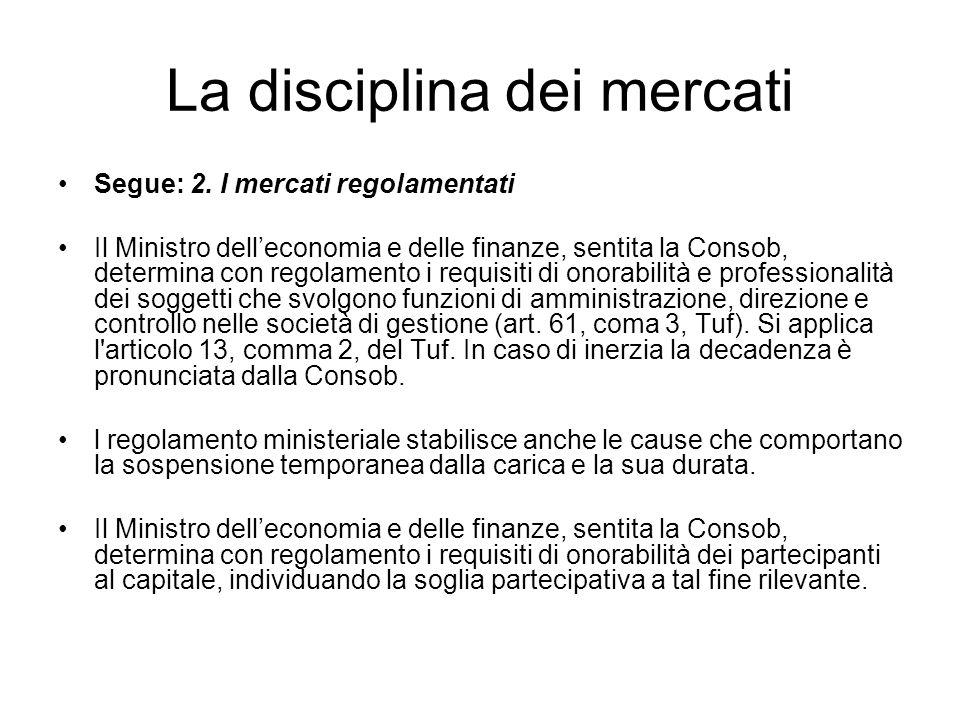 La disciplina dei mercati Segue: 2. I mercati regolamentati Il Ministro delleconomia e delle finanze, sentita la Consob, determina con regolamento i r