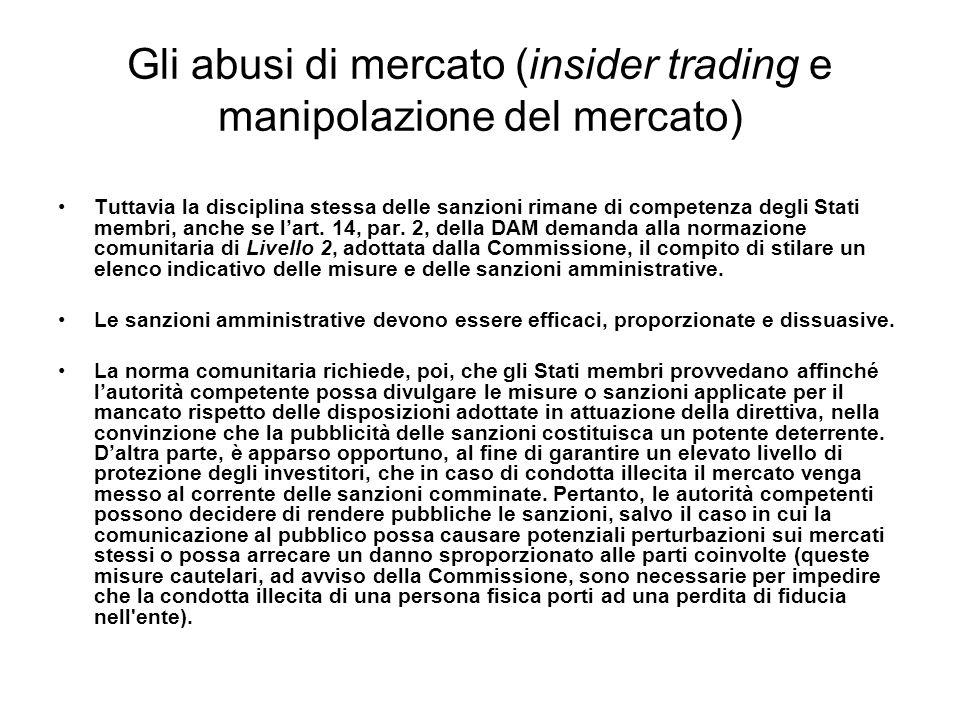 Gli abusi di mercato (insider trading e manipolazione del mercato) Tuttavia la disciplina stessa delle sanzioni rimane di competenza degli Stati membr
