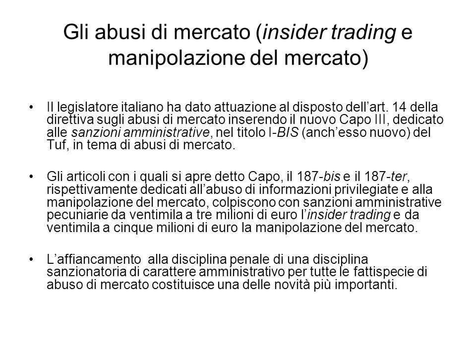 Gli abusi di mercato (insider trading e manipolazione del mercato) Il legislatore italiano ha dato attuazione al disposto dellart. 14 della direttiva