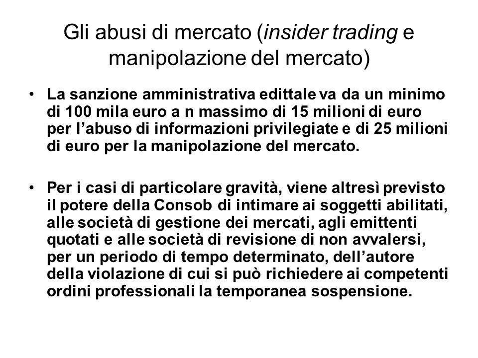 Gli abusi di mercato (insider trading e manipolazione del mercato) La sanzione amministrativa edittale va da un minimo di 100 mila euro a n massimo di