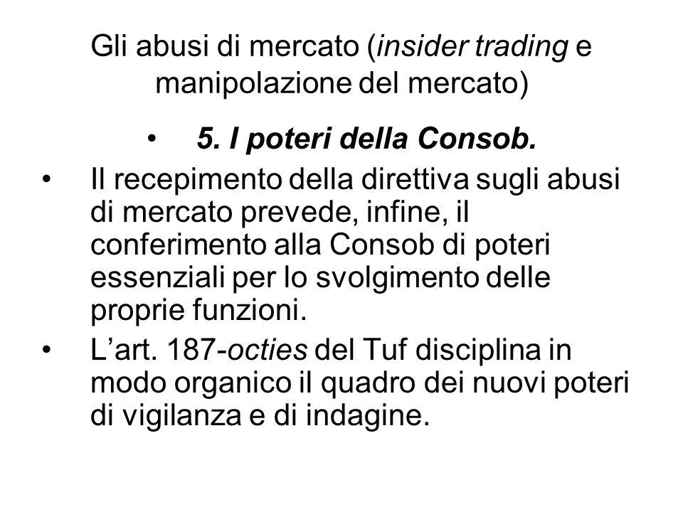 Gli abusi di mercato (insider trading e manipolazione del mercato) 5. I poteri della Consob. Il recepimento della direttiva sugli abusi di mercato pre