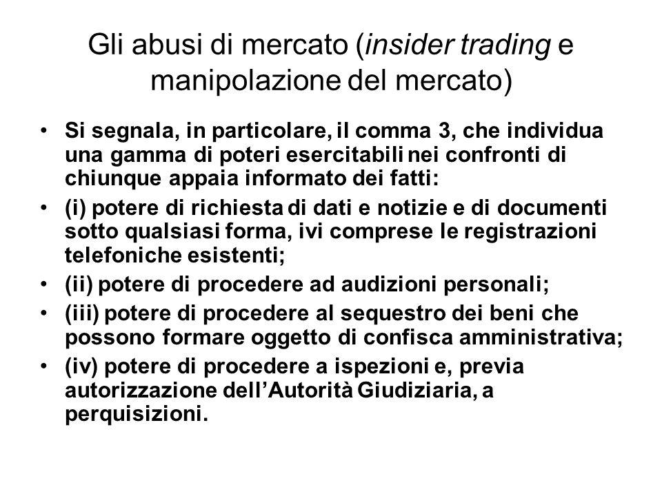 Gli abusi di mercato (insider trading e manipolazione del mercato) Si segnala, in particolare, il comma 3, che individua una gamma di poteri esercitab