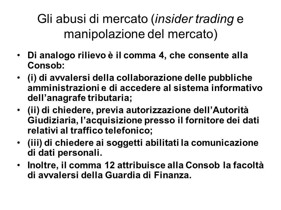 Gli abusi di mercato (insider trading e manipolazione del mercato) Di analogo rilievo è il comma 4, che consente alla Consob: (i) di avvalersi della c
