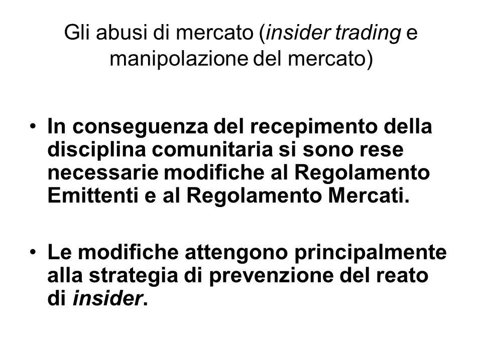 Gli abusi di mercato (insider trading e manipolazione del mercato) In conseguenza del recepimento della disciplina comunitaria si sono rese necessarie