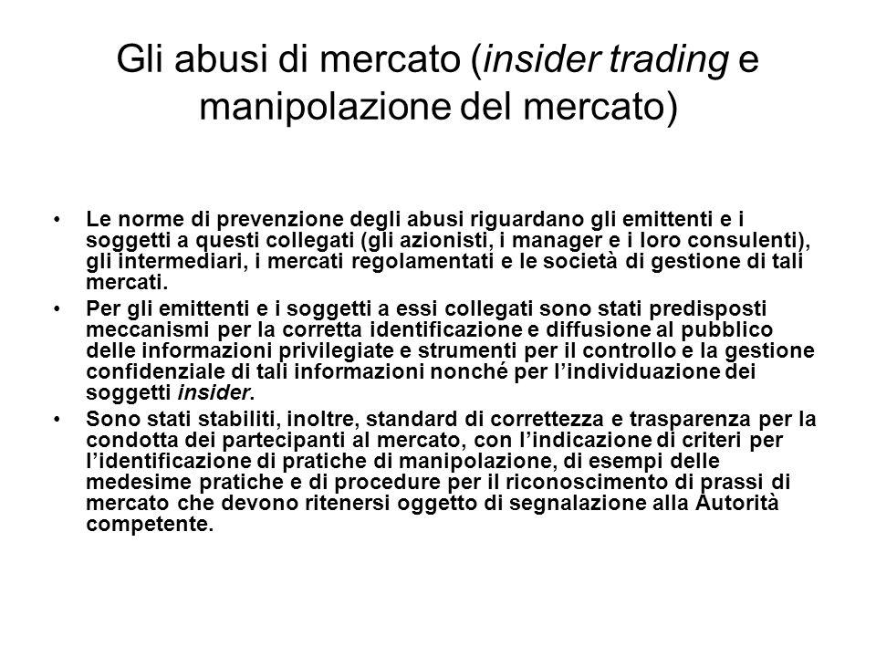Gli abusi di mercato (insider trading e manipolazione del mercato) Le norme di prevenzione degli abusi riguardano gli emittenti e i soggetti a questi