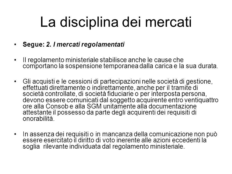 La disciplina dei mercati Segue: 2. I mercati regolamentati Il regolamento ministeriale stabilisce anche le cause che comportano la sospensione tempor