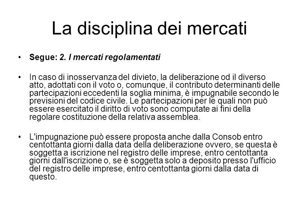 La disciplina dei mercati Segue: 2. I mercati regolamentati In caso di inosservanza del divieto, la deliberazione od il diverso atto, adottati con il