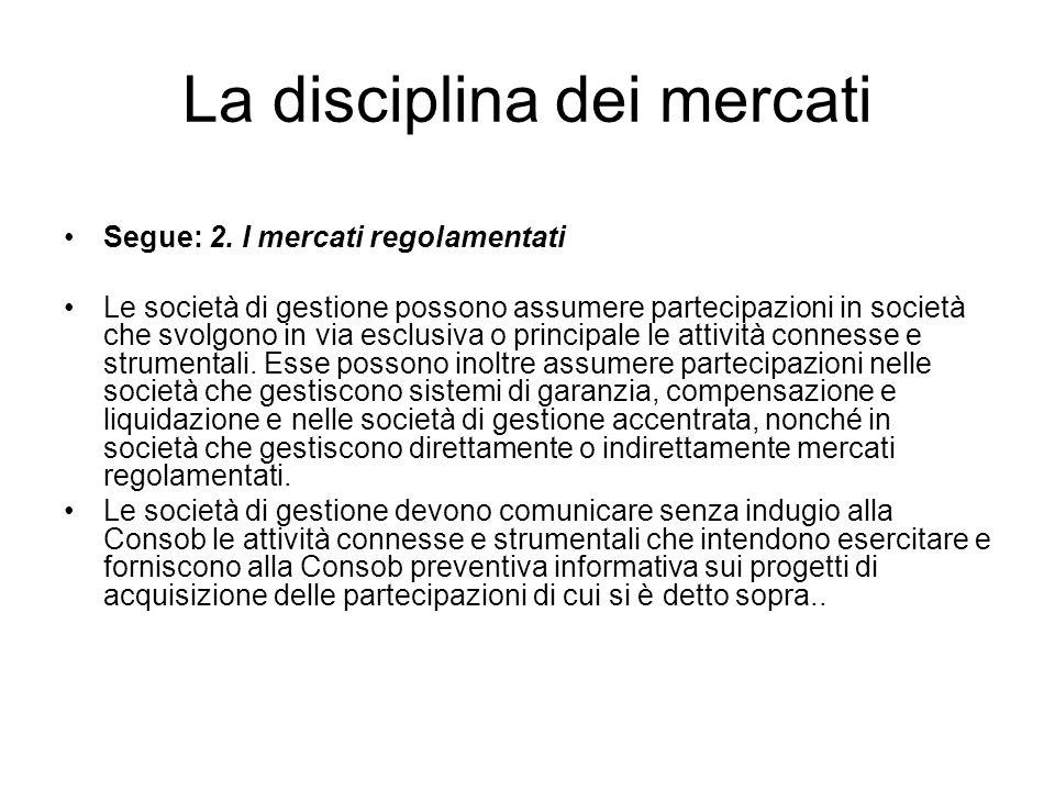 La disciplina dei mercati Segue: 2. I mercati regolamentati Le società di gestione possono assumere partecipazioni in società che svolgono in via escl