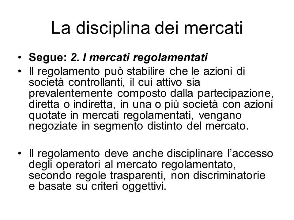 La disciplina dei mercati Segue: 2. I mercati regolamentati Il regolamento può stabilire che le azioni di società controllanti, il cui attivo sia prev