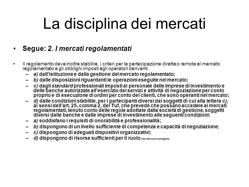 La disciplina dei mercati Segue: 2. I mercati regolamentati Il regolamento deve inoltre stabilire i criteri per la partecipazione diretta o remota al