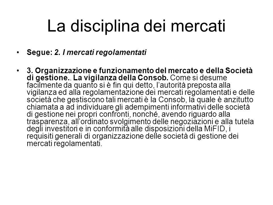 La disciplina dei mercati Segue: 2. I mercati regolamentati 3. Organizzazione e funzionamento del mercato e della Società di gestione.. La vigilanza d