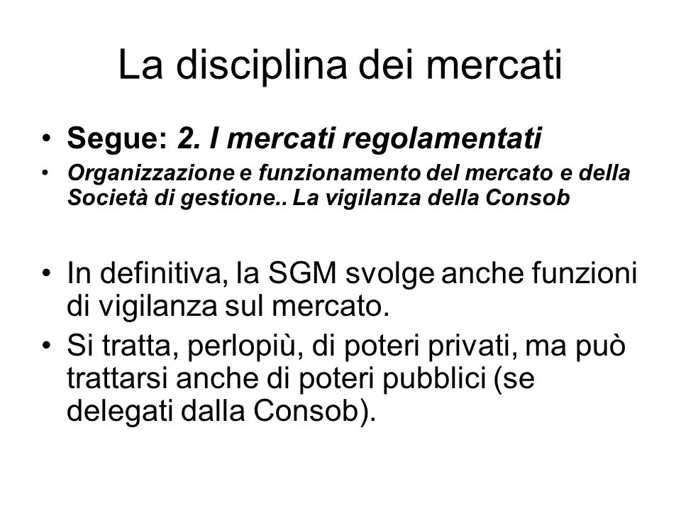 La disciplina dei mercati Segue: 2. I mercati regolamentati Organizzazione e funzionamento del mercato e della Società di gestione.. La vigilanza dell