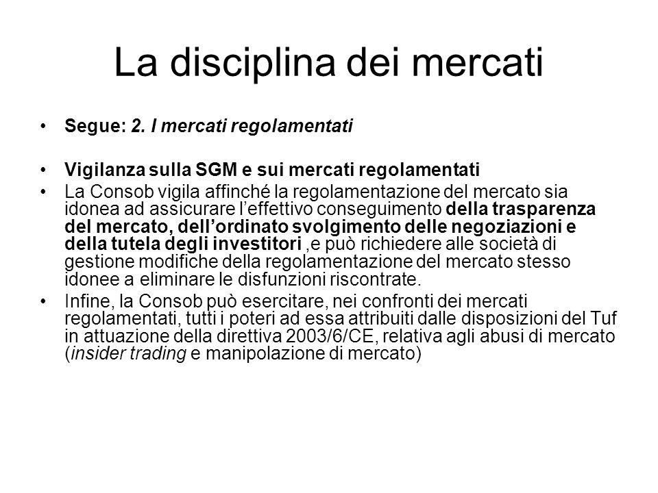 La disciplina dei mercati Segue: 2. I mercati regolamentati Vigilanza sulla SGM e sui mercati regolamentati La Consob vigila affinché la regolamentazi