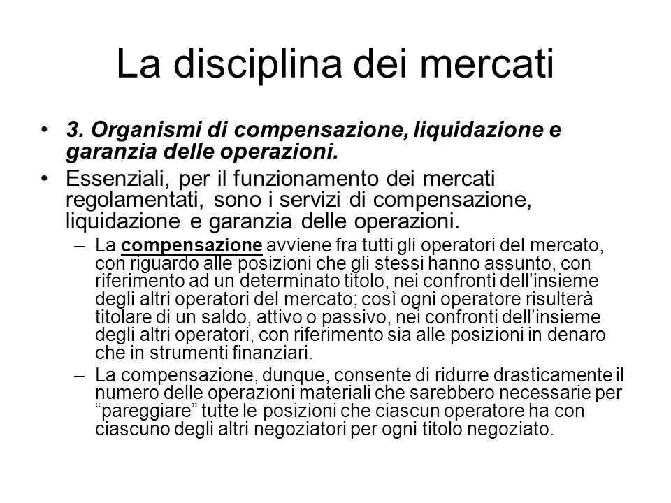 La disciplina dei mercati 3. Organismi di compensazione, liquidazione e garanzia delle operazioni. Essenziali, per il funzionamento dei mercati regola
