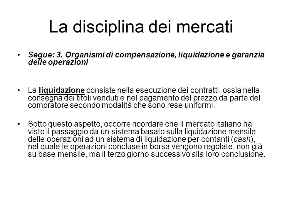 La disciplina dei mercati Segue: 3. Organismi di compensazione, liquidazione e garanzia delle operazioni La liquidazione consiste nella esecuzione dei