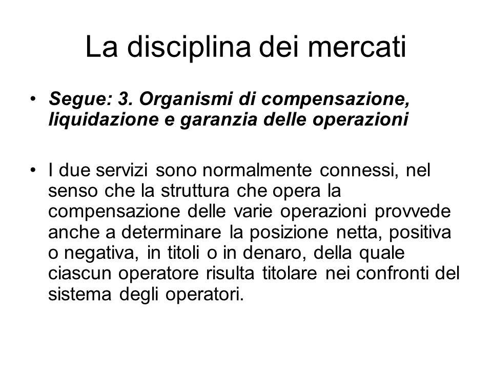 La disciplina dei mercati Segue: 3. Organismi di compensazione, liquidazione e garanzia delle operazioni I due servizi sono normalmente connessi, nel