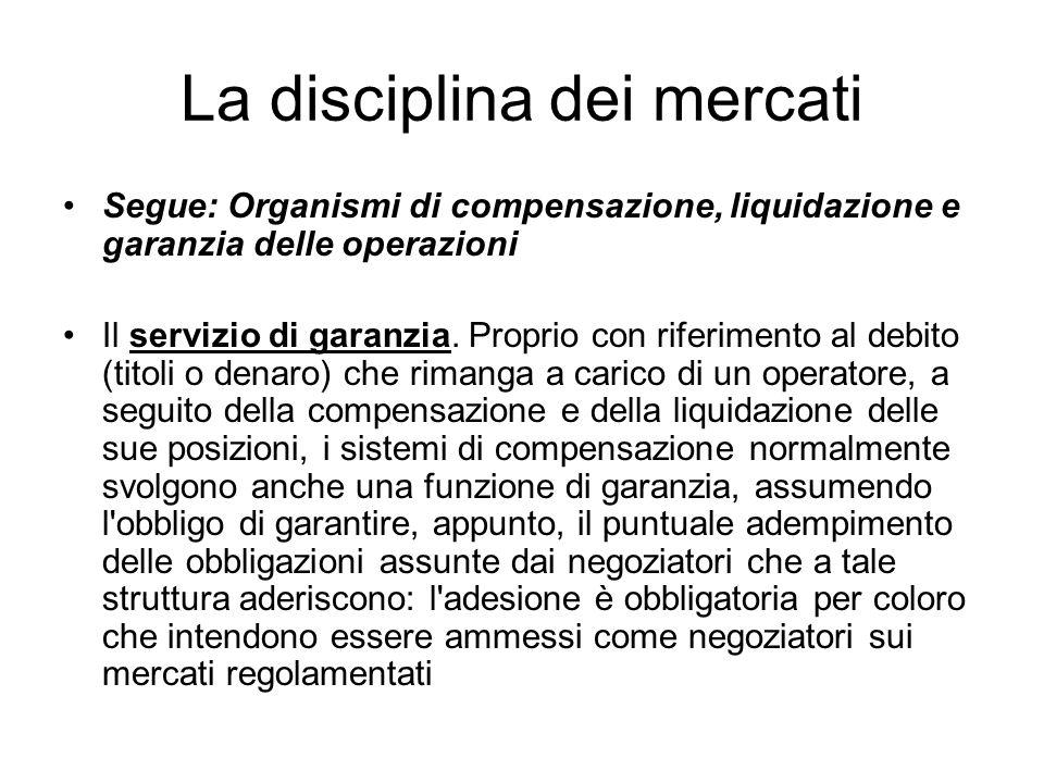La disciplina dei mercati Segue: Organismi di compensazione, liquidazione e garanzia delle operazioni Il servizio di garanzia. Proprio con riferimento