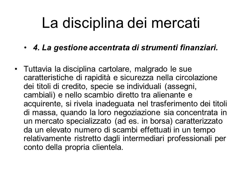 La disciplina dei mercati 4. La gestione accentrata di strumenti finanziari. Tuttavia la disciplina cartolare, malgrado le sue caratteristiche di rapi