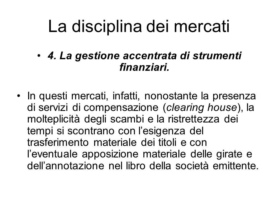 La disciplina dei mercati 4. La gestione accentrata di strumenti finanziari. In questi mercati, infatti, nonostante la presenza di servizi di compensa